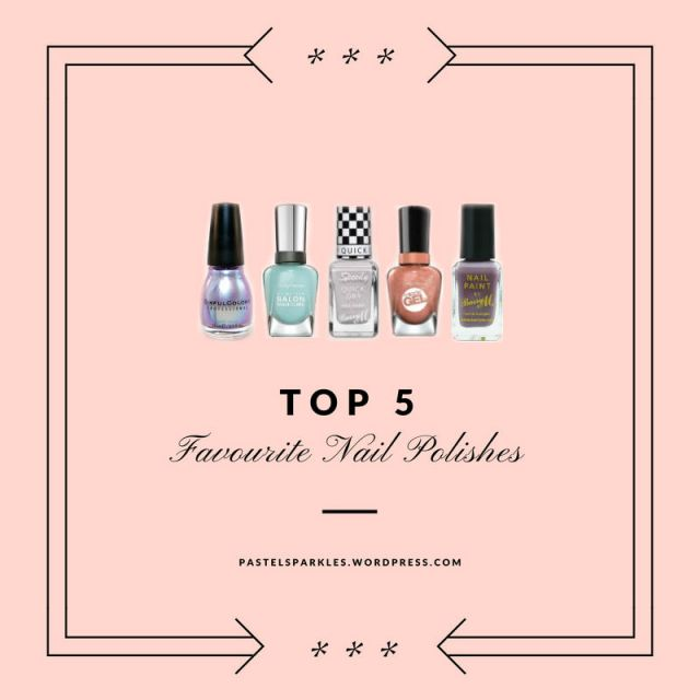 Top 5 Favourite Nail Polishes